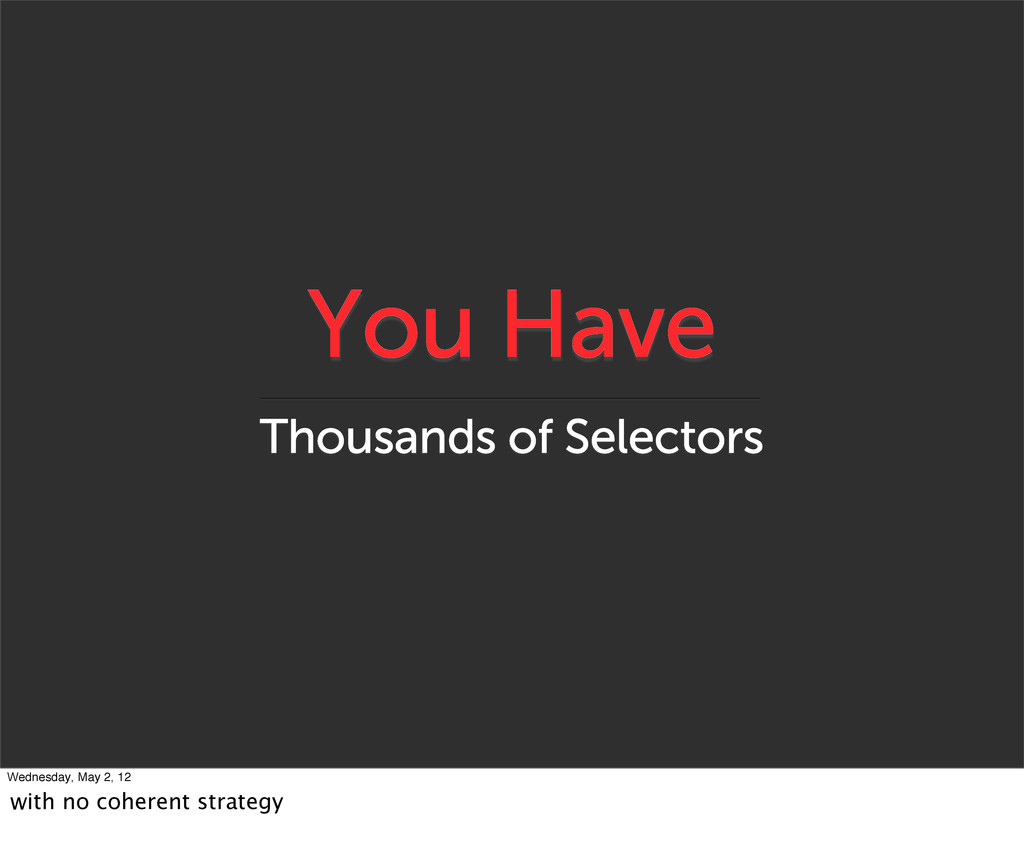 You Have Thousands of Selectors Wednesday, May ...