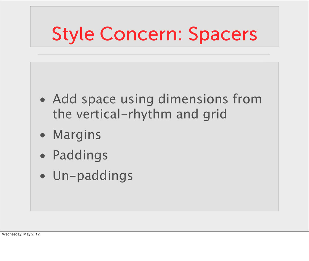 Style Concern: Spacers • Add space using dimens...