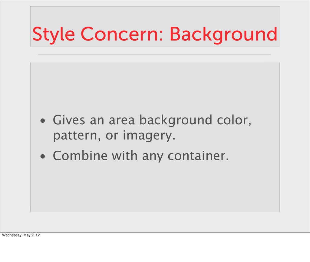 Style Concern: Background • Gives an area backg...