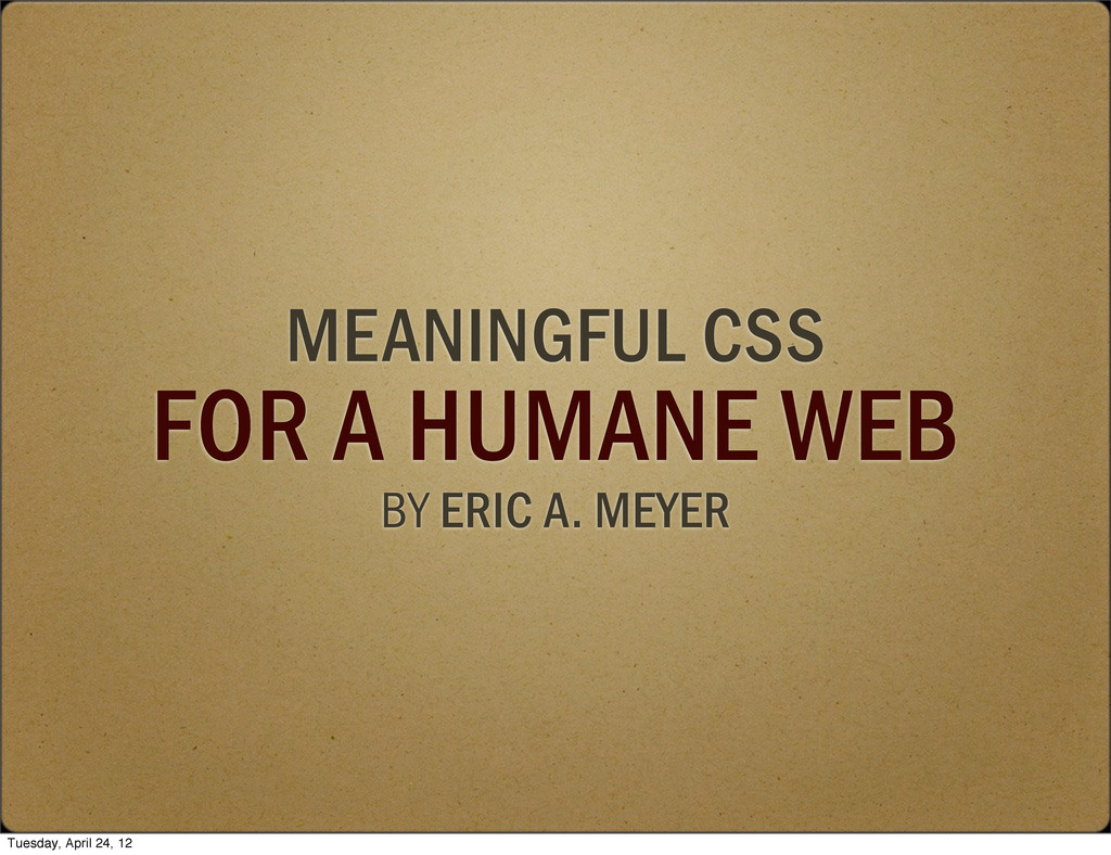 MEANINGFUL CSS FOR A HUMANE WEB BY ERIC A. MEYE...
