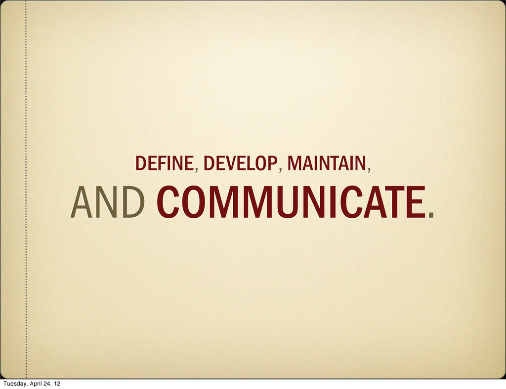 DEFINE, DEVELOP, MAINTAIN, AND COMMUNICATE. Tue...
