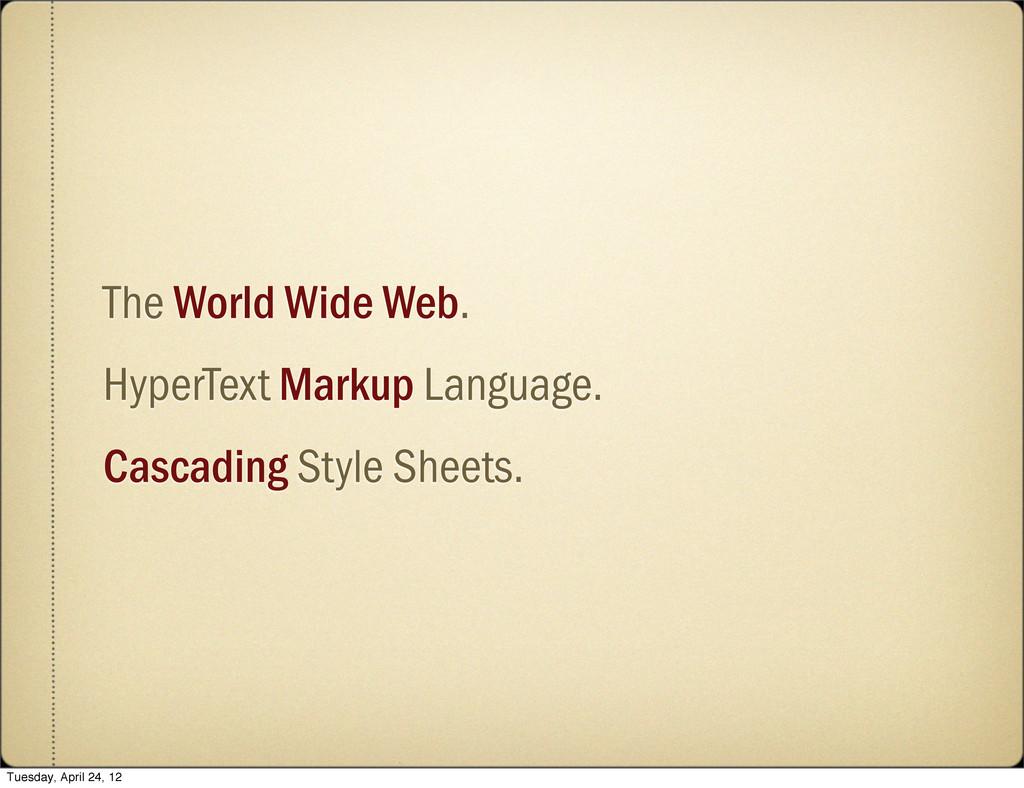 The World Wide Web. HyperText Markup Language. ...