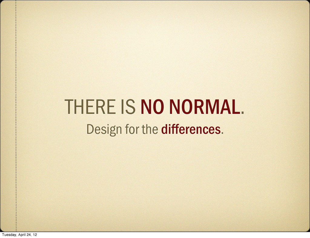 THERE IS NO NORMAL. Design for the differences....
