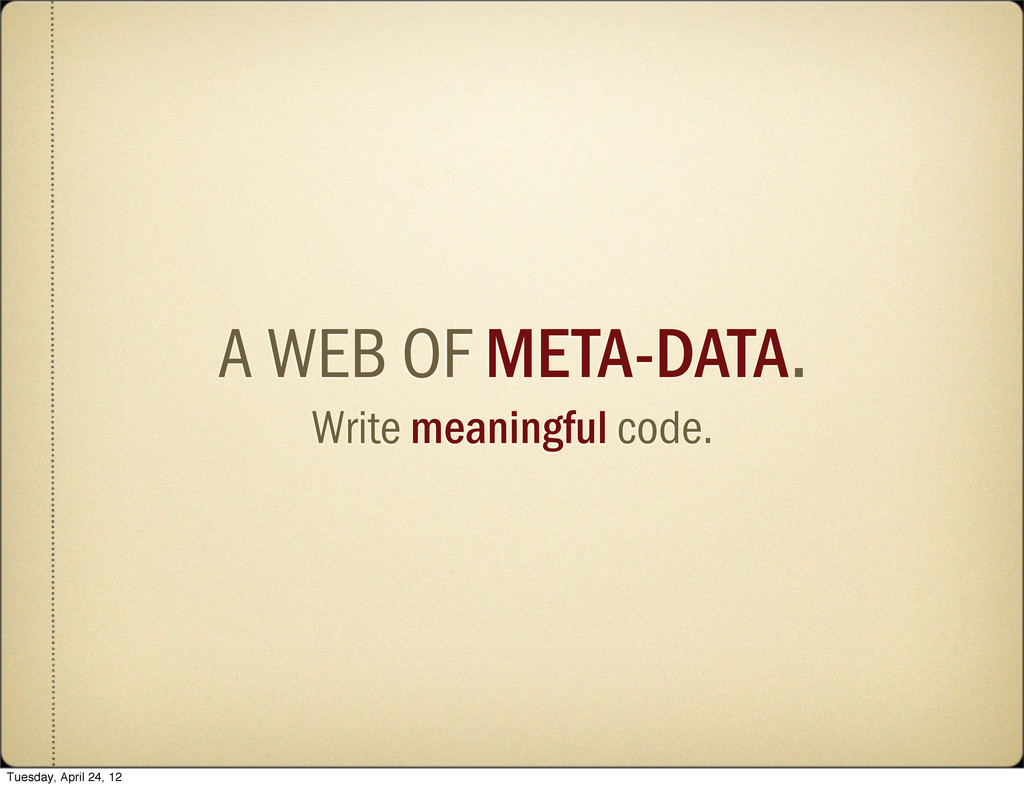 A WEB OF META-DATA. Write meaningful code. Tues...