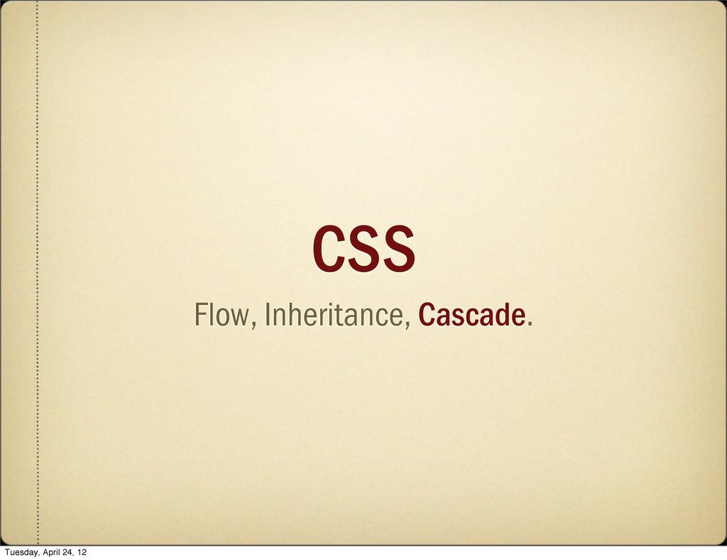 CSS Flow, Inheritance, Cascade. Tuesday, April ...