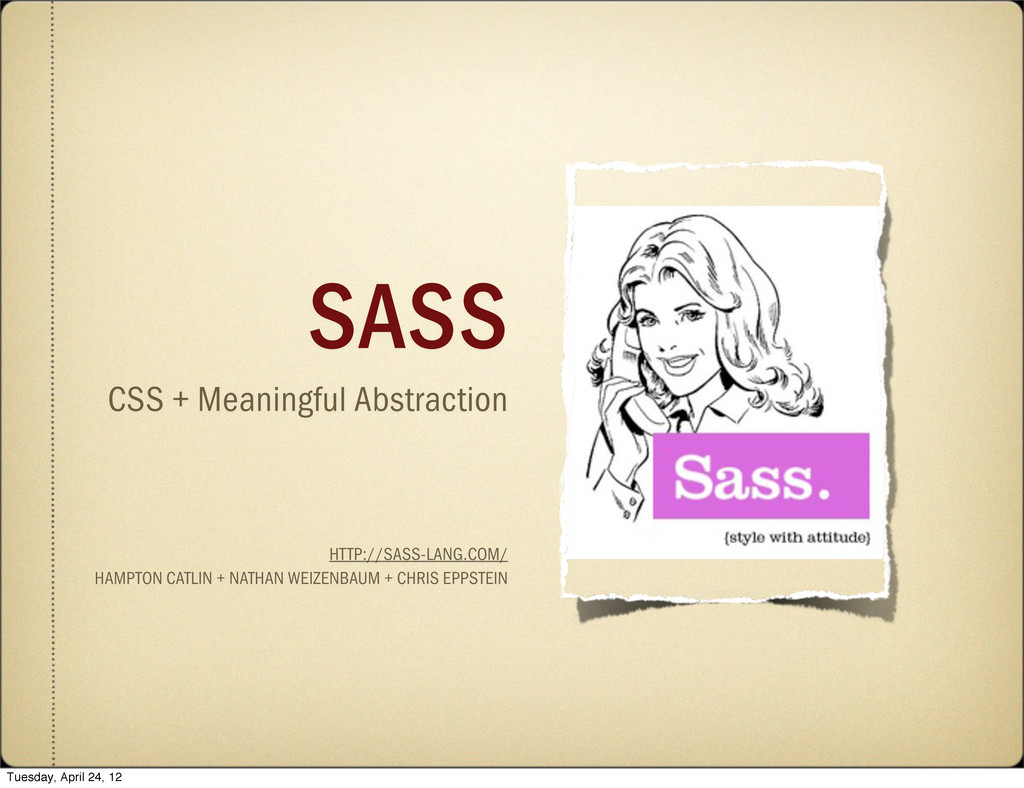 CSS + Meaningful Abstraction HTTP://SASS-LANG.C...