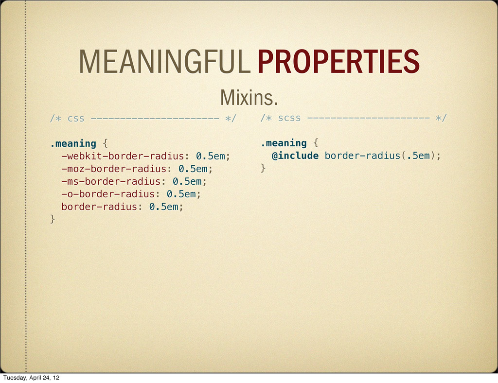 MEANINGFUL PROPERTIES Mixins. /* css ----------...