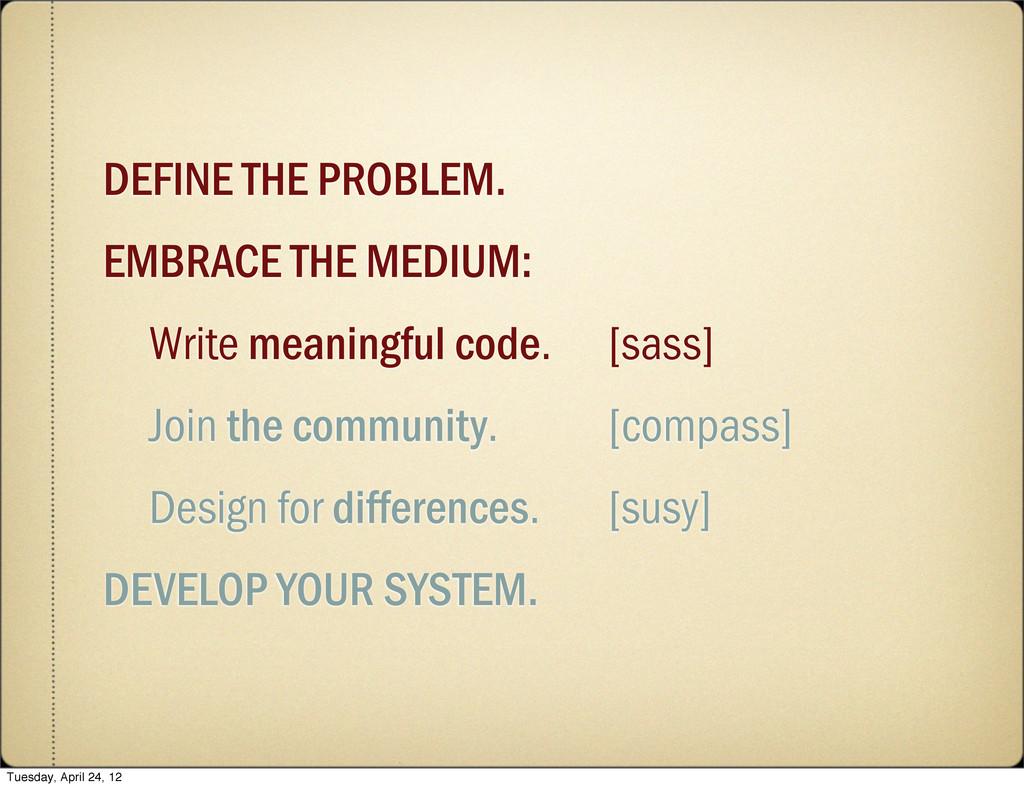 DEFINE THE PROBLEM. EMBRACE THE MEDIUM: Write m...