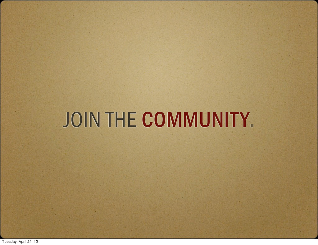 JOIN THE COMMUNITY. Tuesday, April 24, 12