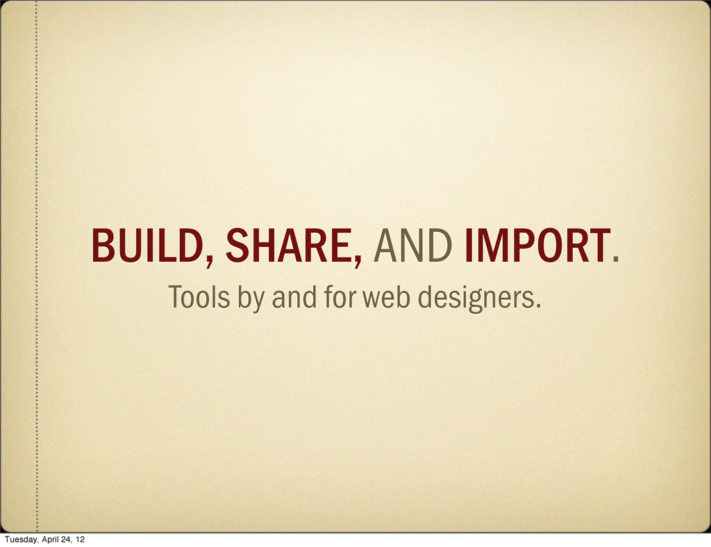 BUILD, SHARE, AND IMPORT. Tools by and for web ...