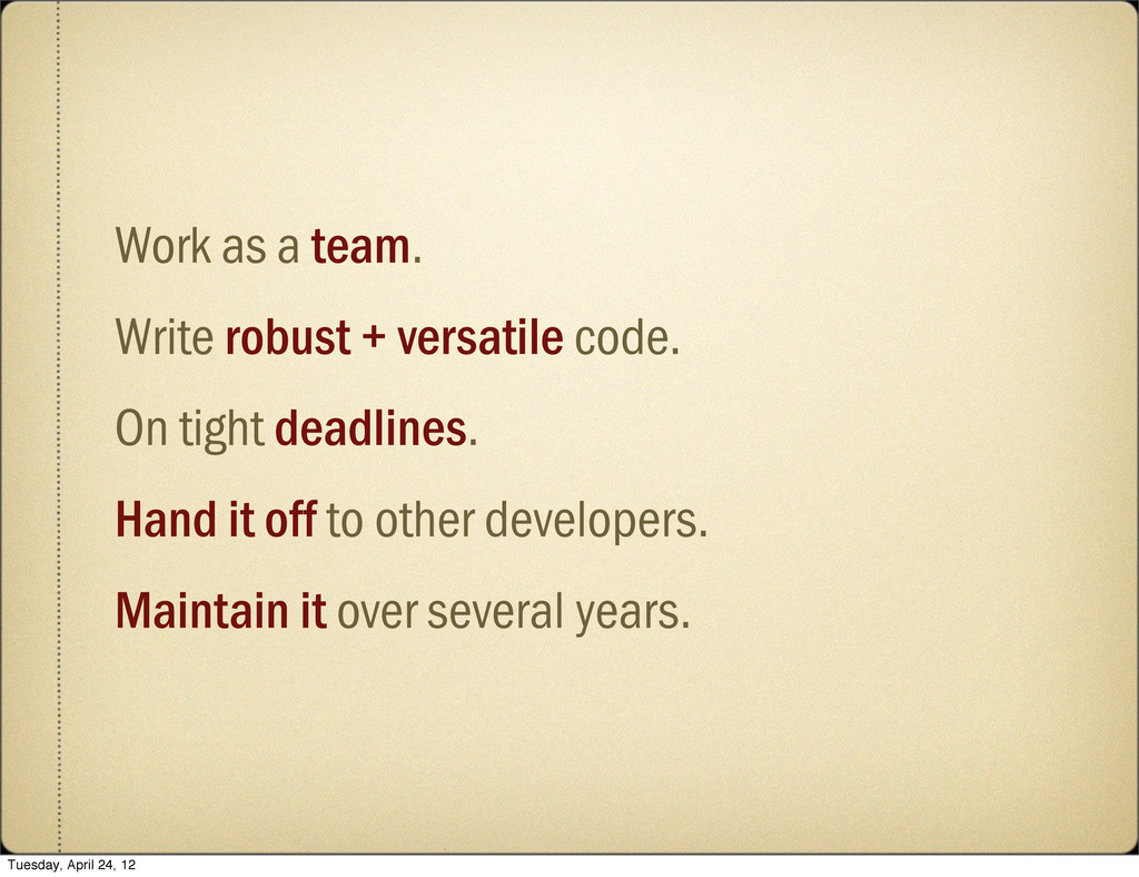 Work as a team. Write robust + versatile code. ...