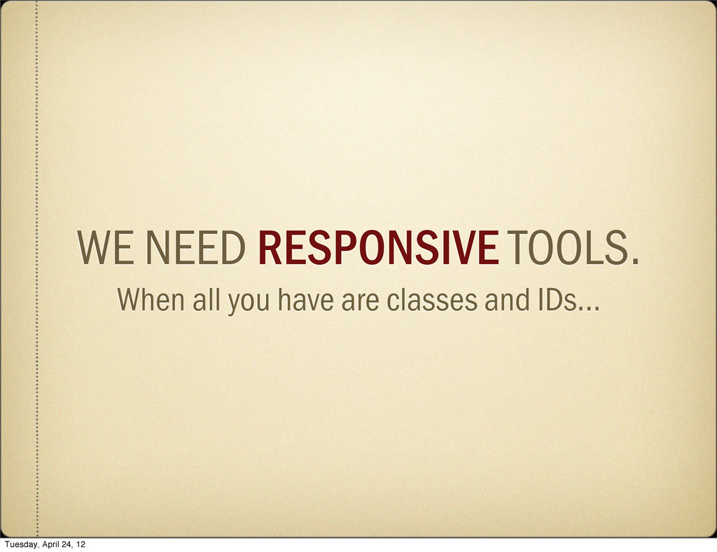 WE NEED RESPONSIVE TOOLS. When all you have are...