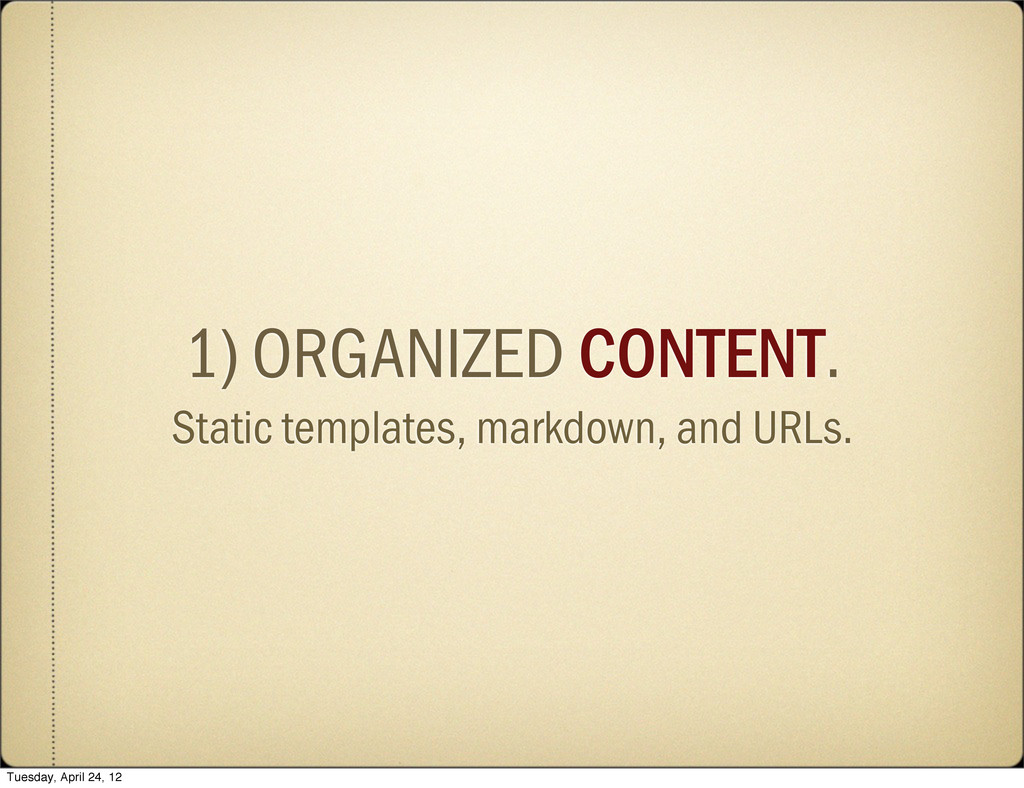 1) ORGANIZED CONTENT. Static templates, markdow...