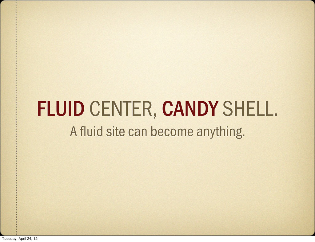 FLUID CENTER, CANDY SHELL. A fluid site can beco...