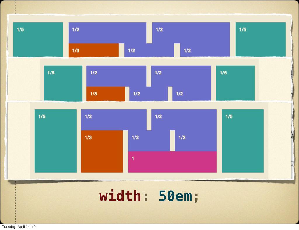 width: 100%; width: 750px; width: 50em; Tuesday...