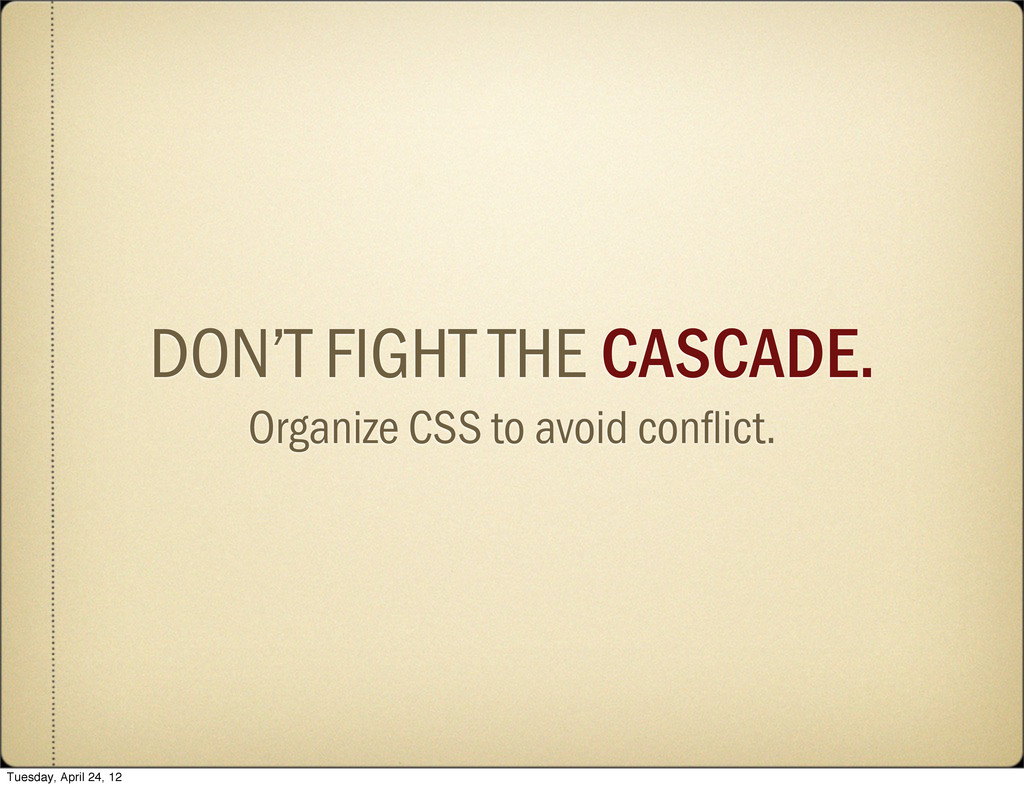 DON'T FIGHT THE CASCADE. Organize CSS to avoid ...