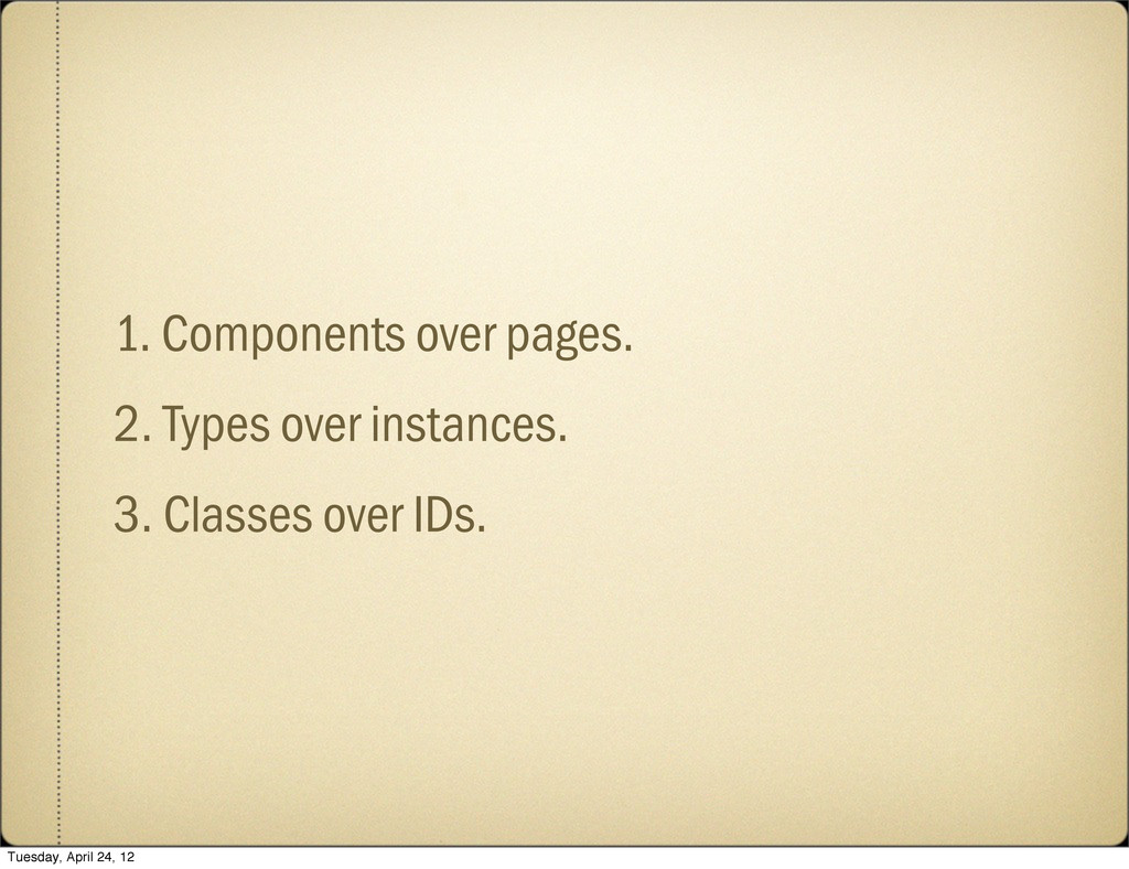 1. Components over pages. 2. Types over instanc...