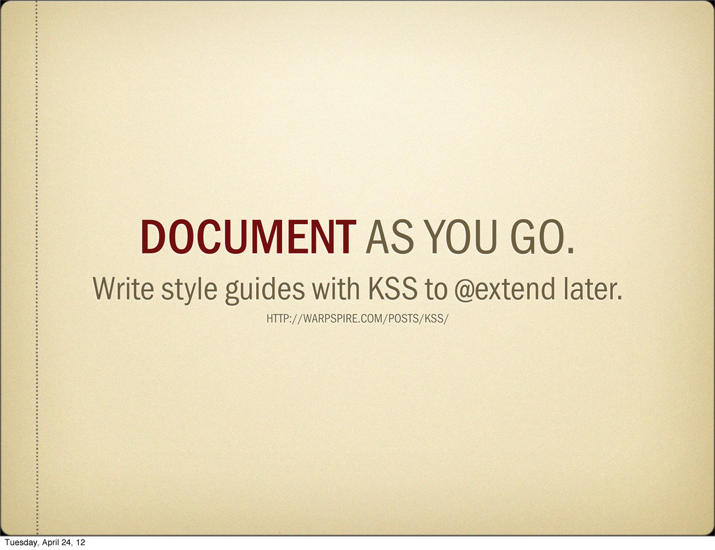 DOCUMENT AS YOU GO. Write style guides with KSS...