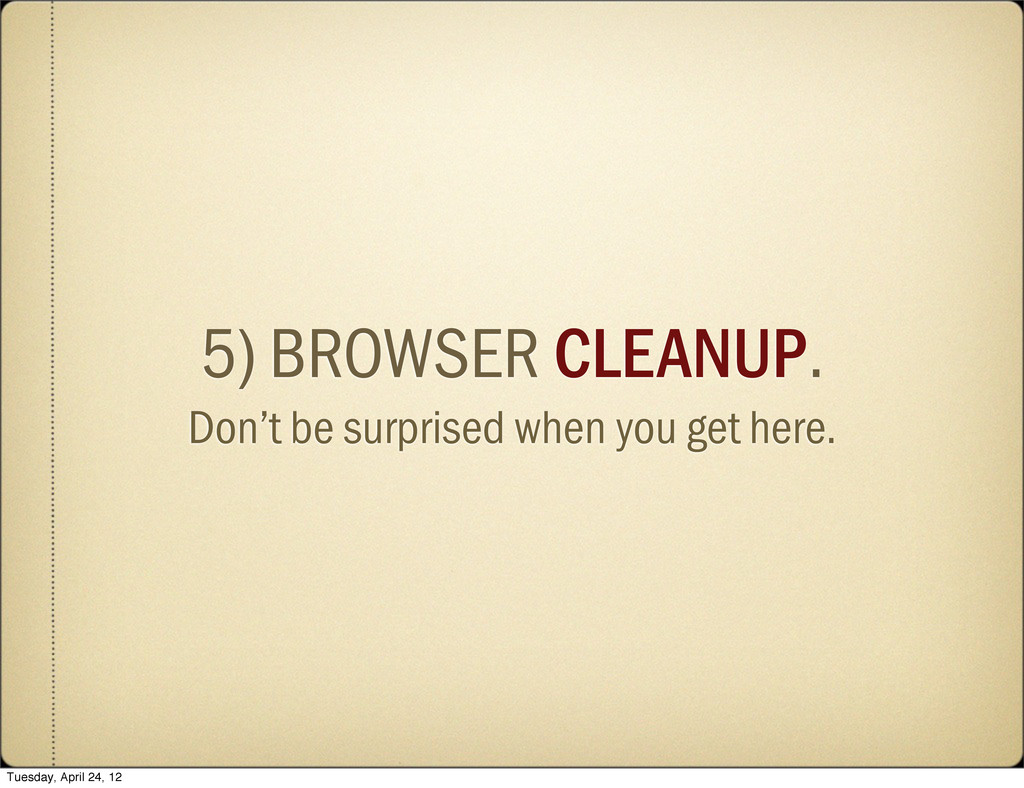 5) BROWSER CLEANUP. Don't be surprised when you...