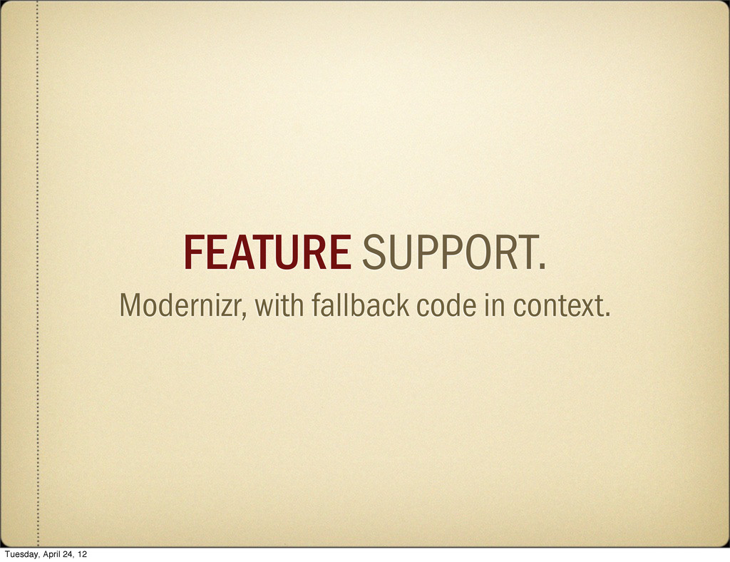 FEATURE SUPPORT. Modernizr, with fallback code ...