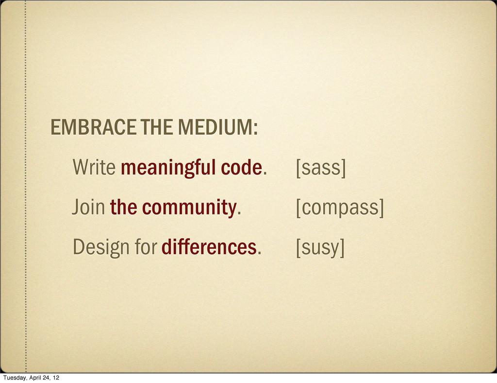 EMBRACE THE MEDIUM: Write meaningful code. [sas...