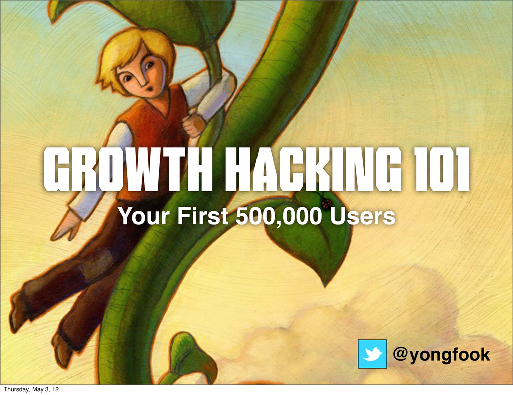 Growth Hacking 101 Your First 500,000 Users @yo...
