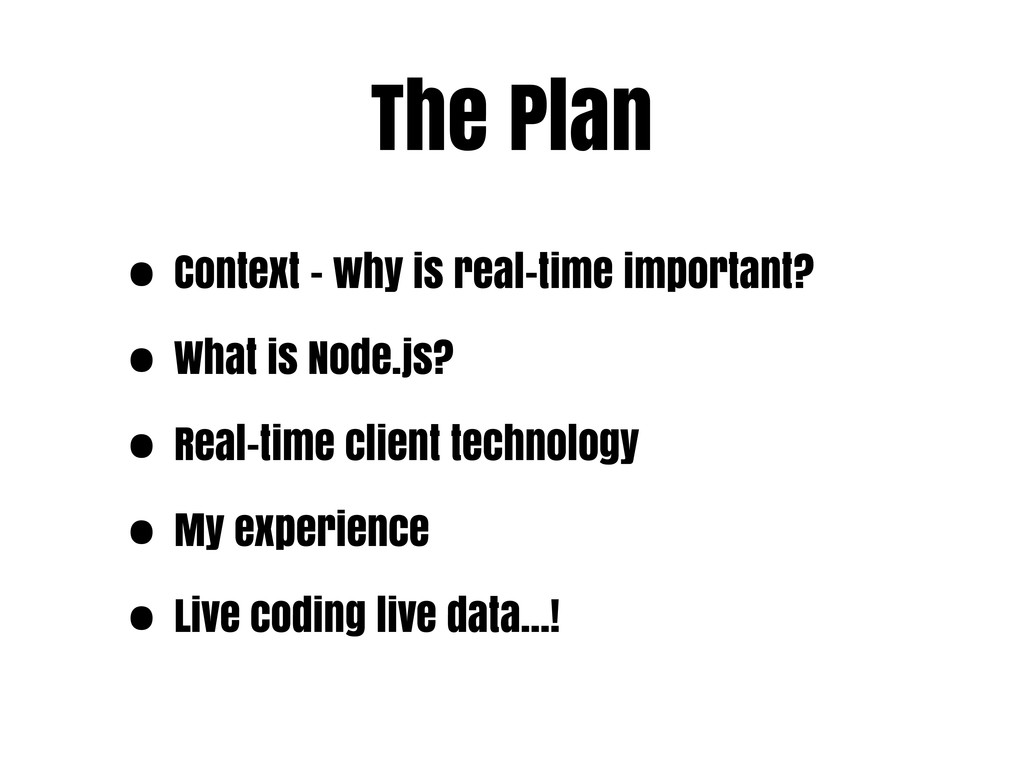 The Plan • Context - why is real-time important...