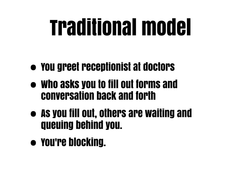 Traditional model • You greet receptionist at d...