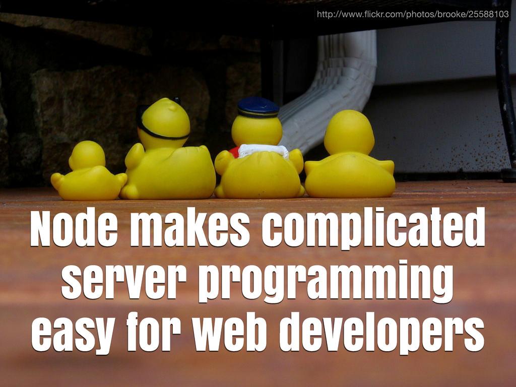 Node makes complicated server programming easy ...