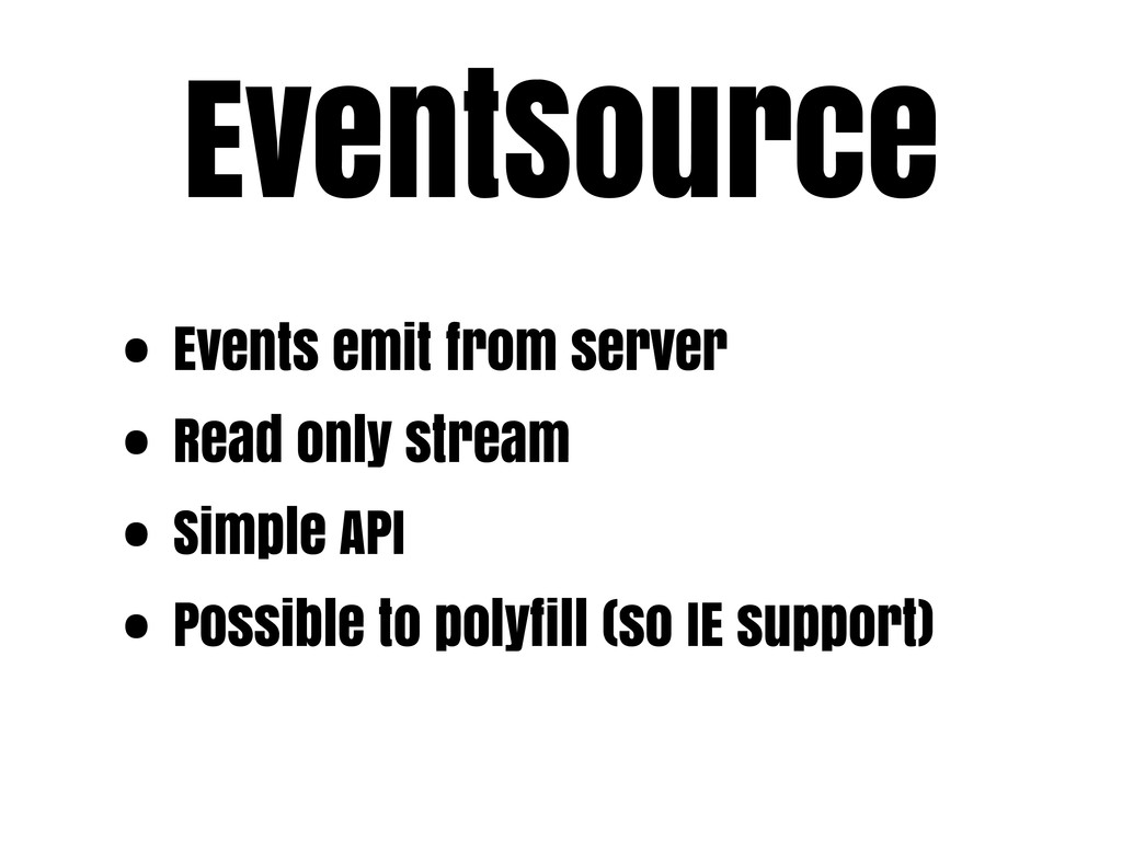 EventSource • Events emit from server • Read on...