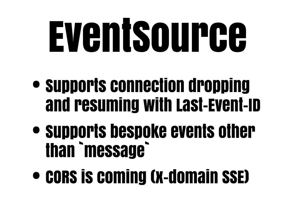 EventSource • Supports connection dropping and ...