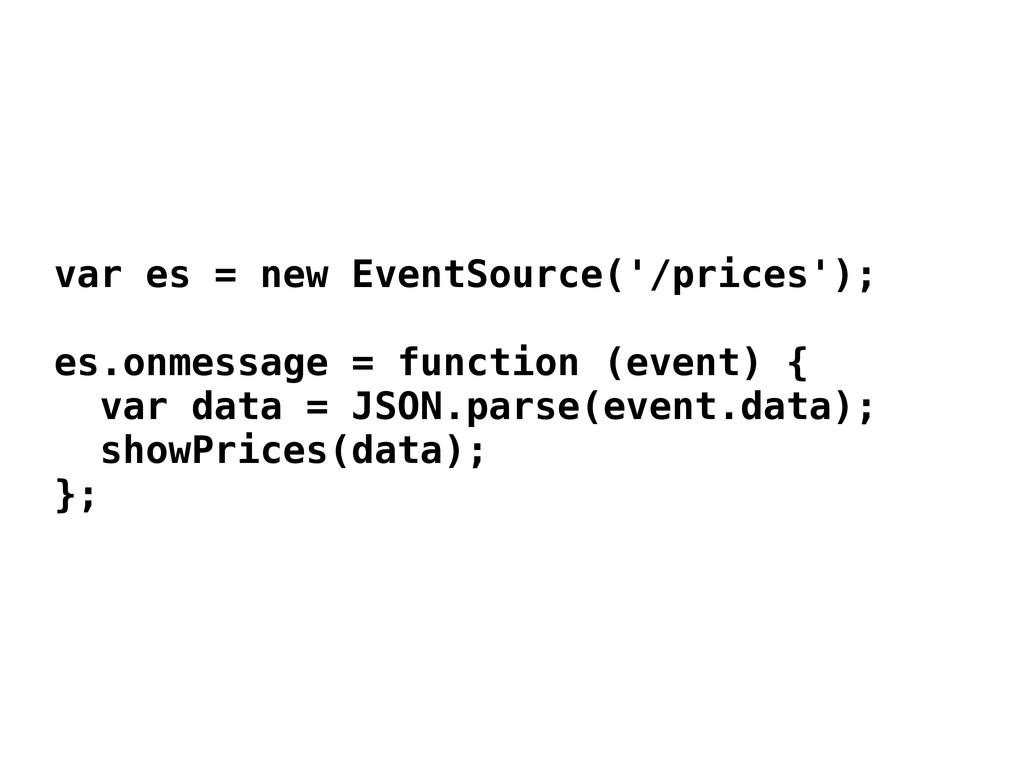 var es = new EventSource('/prices'); es.onmessa...