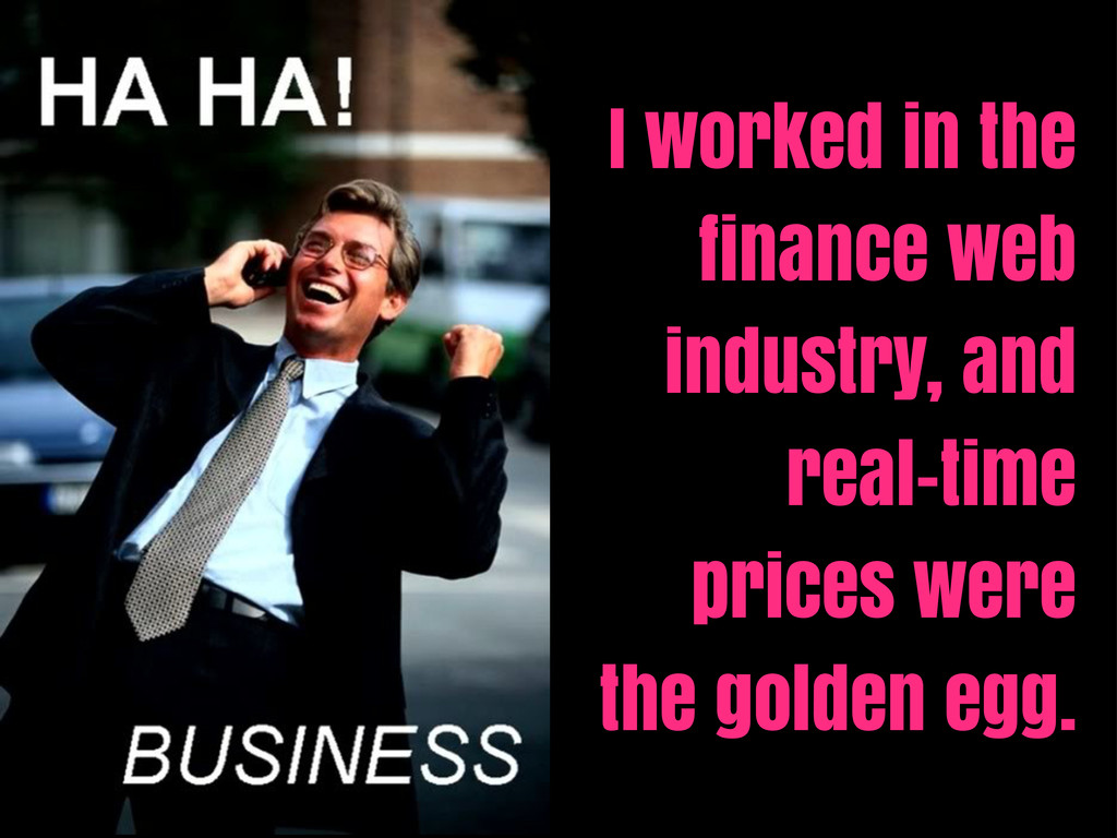 I worked in the finance web industry, and real-...