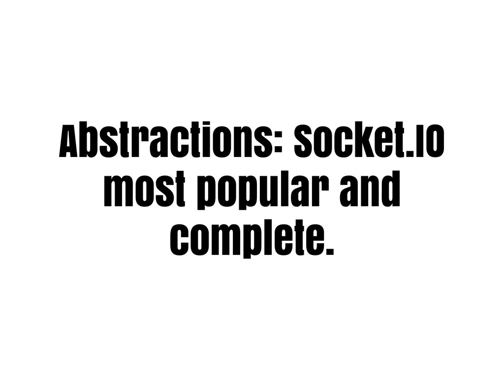 Abstractions: Socket.IO most popular and comple...