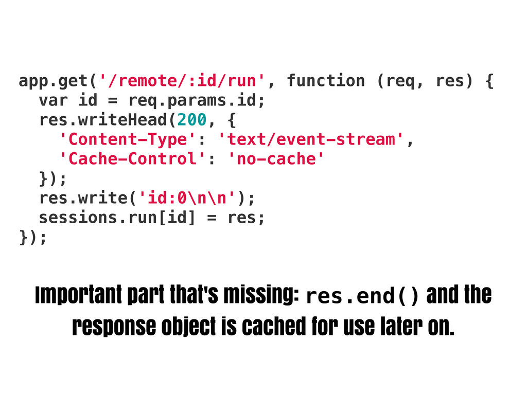 Important part that's missing: res.end() and th...