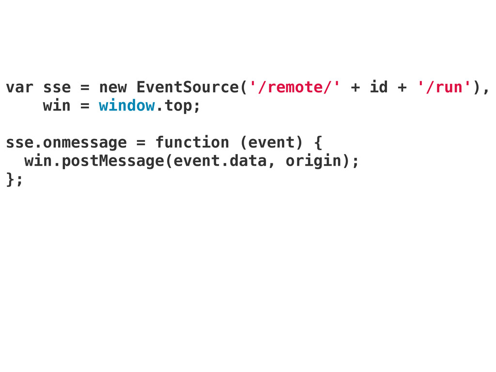 var sse = new EventSource('/remote/' + id + '/r...