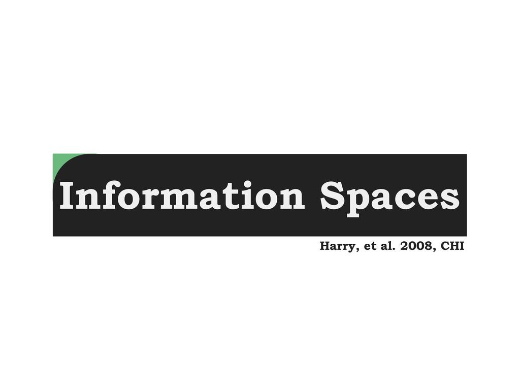 Information Spaces Harry, et al. 2008, CHI