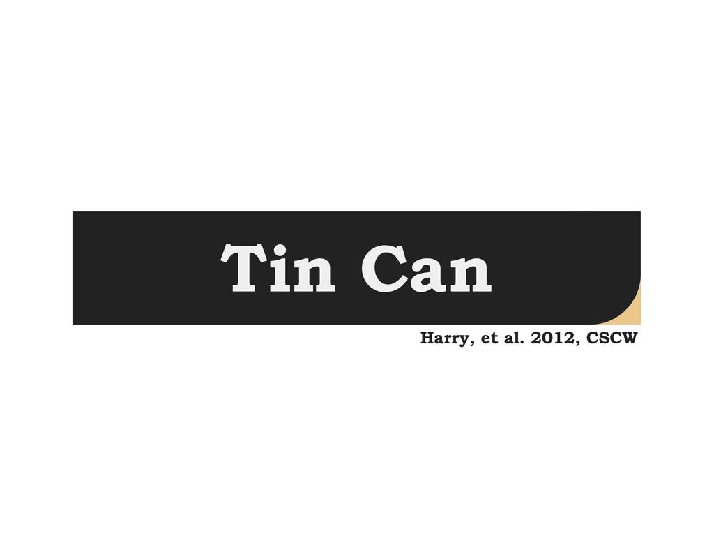 Tin Can Harry, et al. 2012, CSCW