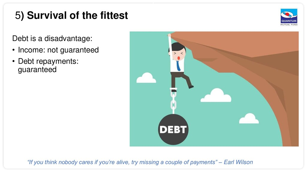 6 5) Survival of the fittest Debt is a disadvan...