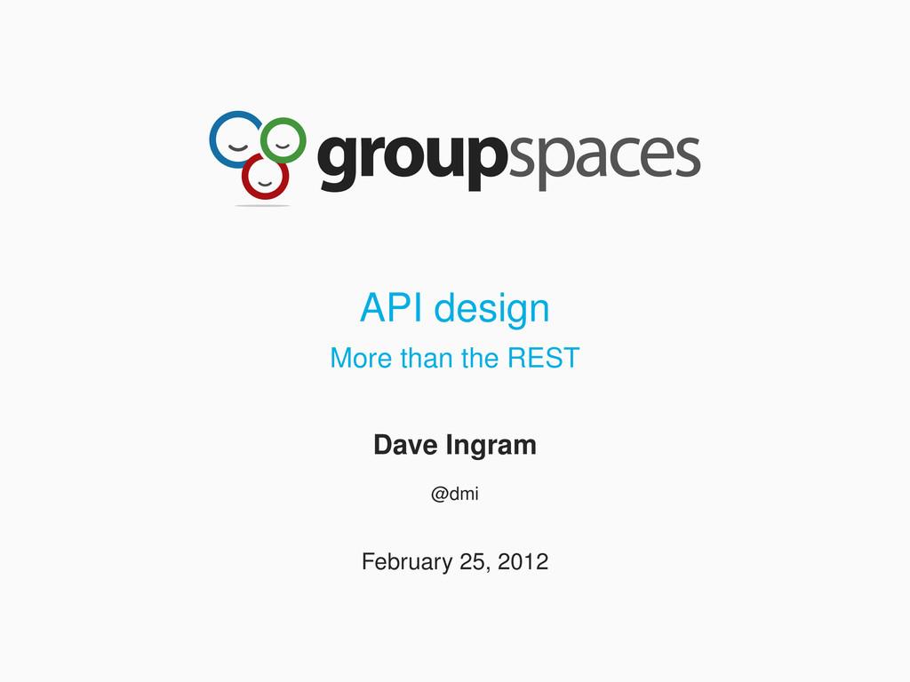 API design More than the REST Dave Ingram @dmi ...