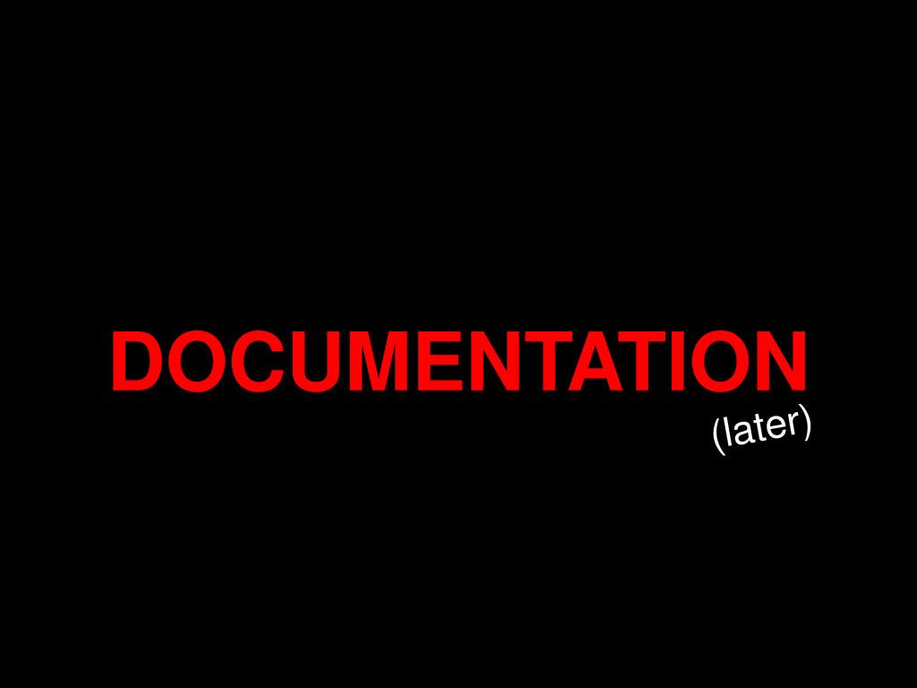 DOCUMENTATION (later)