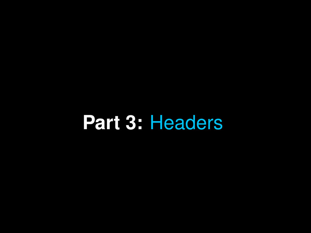 Part 3: Headers