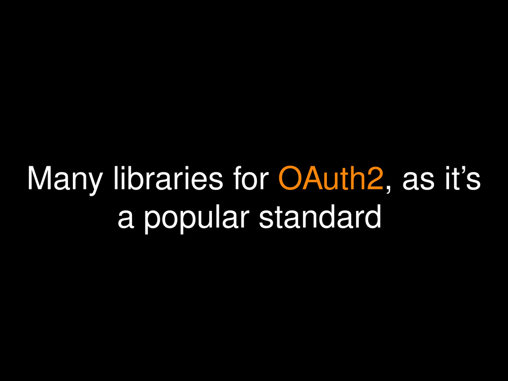 Many libraries for OAuth2, as it's a popular st...