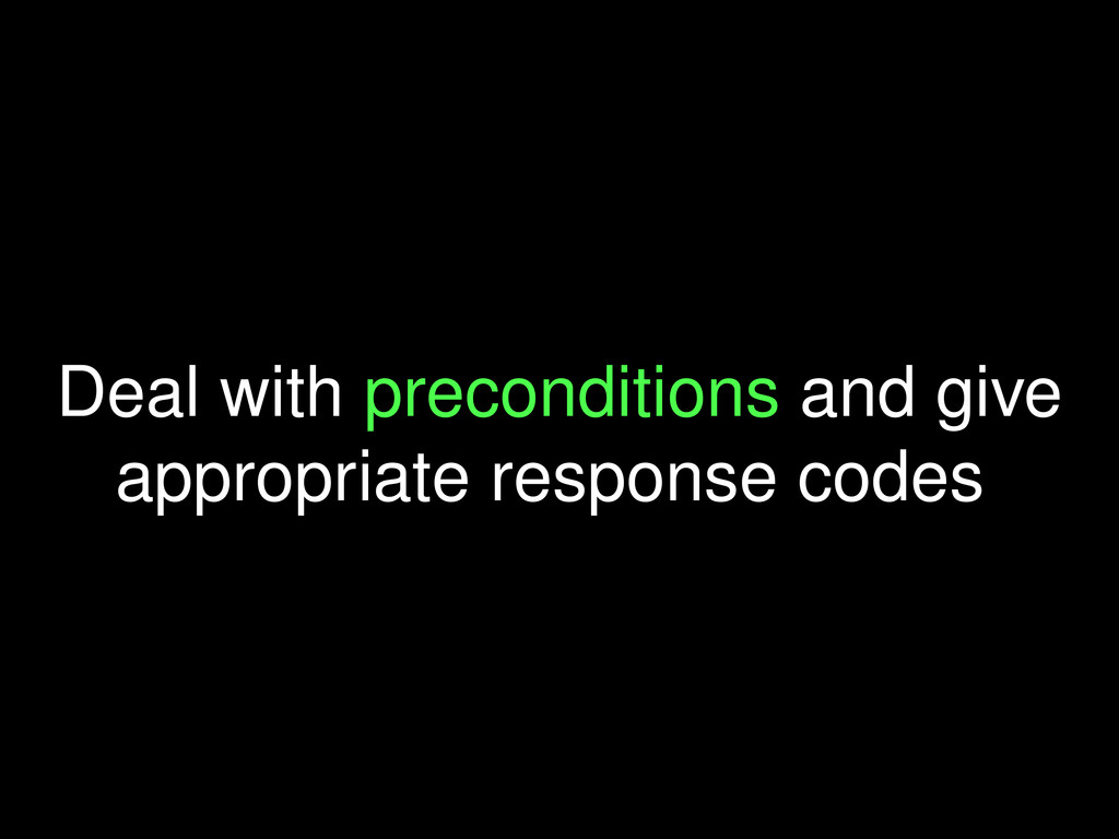 Deal with preconditions and give appropriate re...
