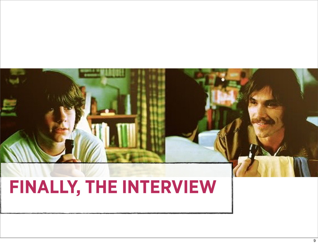 FINALLY, THE INTERVIEW 9
