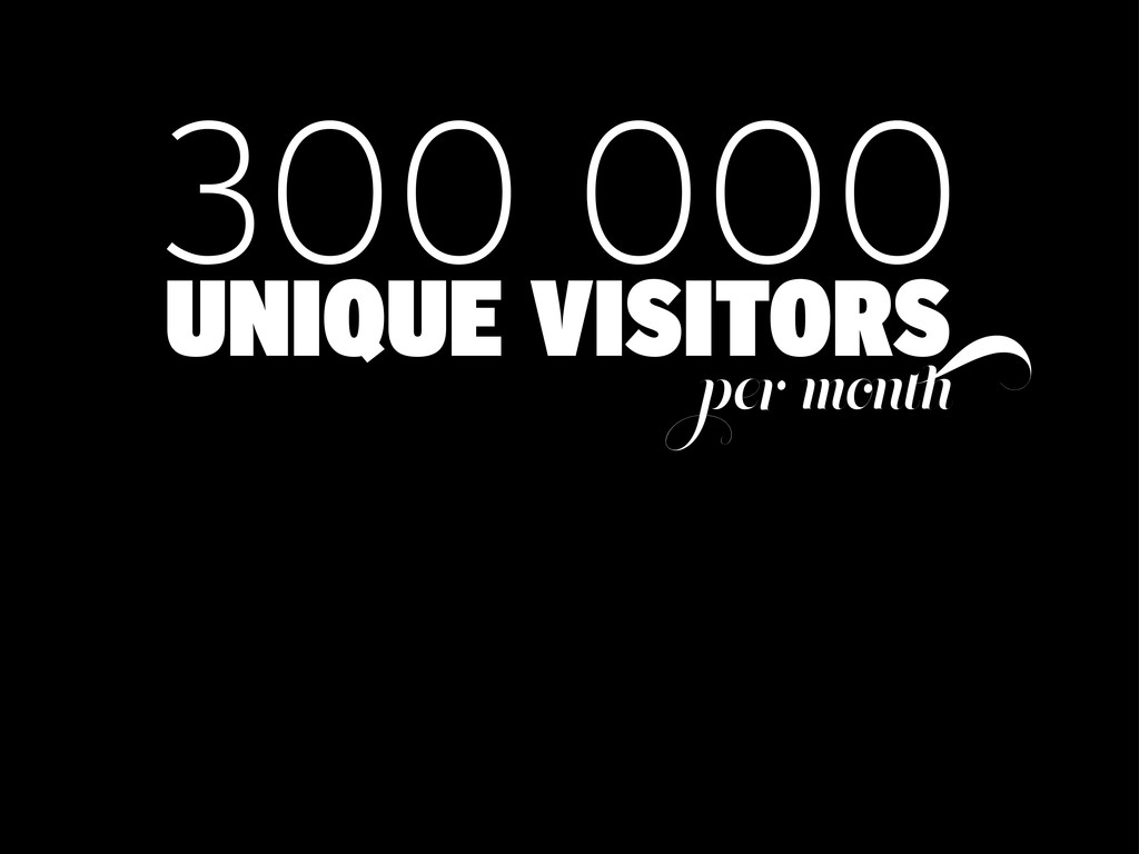 300 000 UNIQUE VISITORS per month