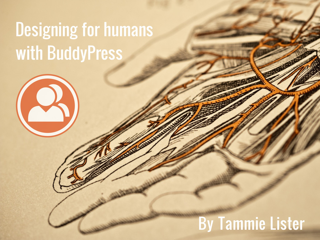 Date Designing for humans with BuddyPress By Ta...