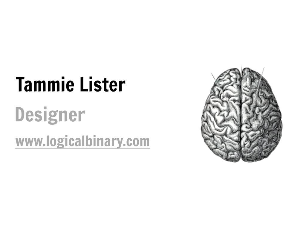 Tammie Lister Designer www.logicalbinary.com