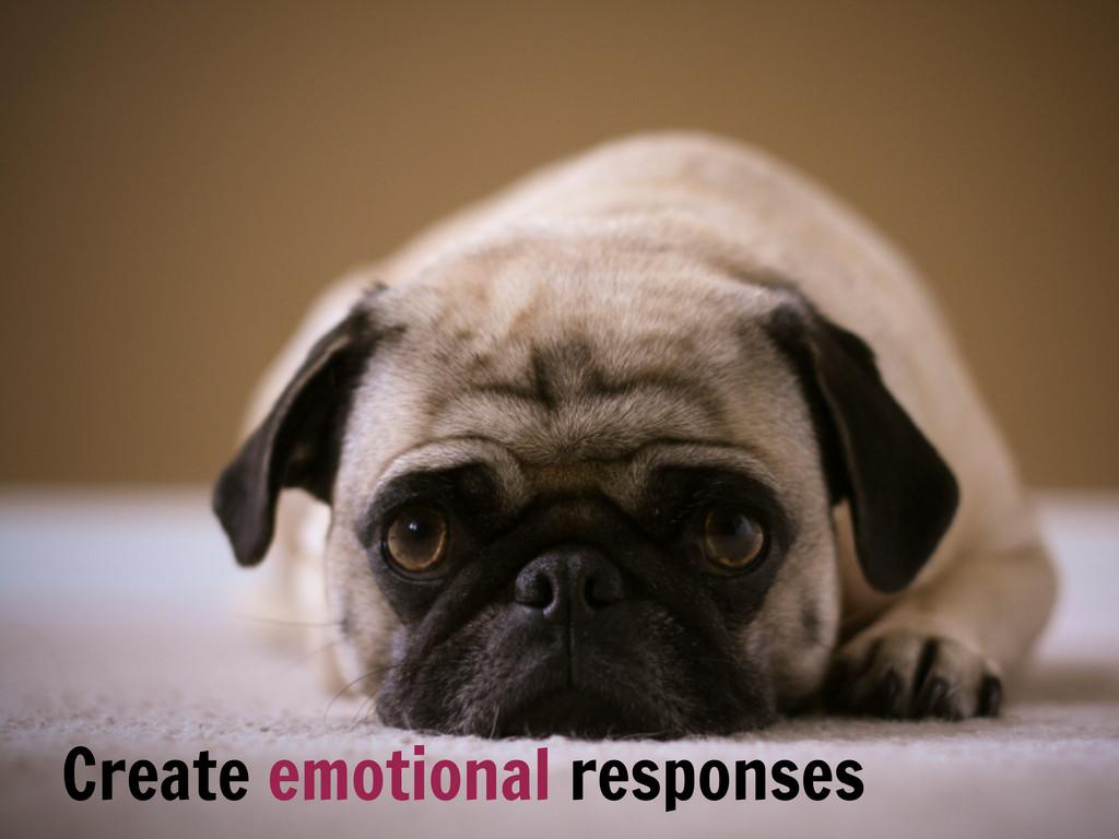 Create emotional responses