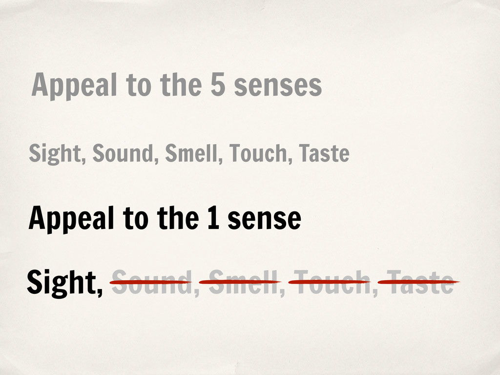 Appeal to the 5 senses Appeal to the 1 sense Si...